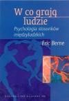 W co grają ludzie: Psychologia stosunków międzyludzkich