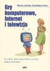 Gry komputerowe, Internet i telewizja : co robić, gdy nasze dzieci są nimi zafascynowane?