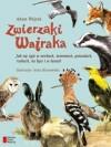 Zwierzaki Wajraka: Jak się żyje w norkach, żeremiach, gniazdach, rzekach, na łące i w lasach