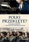 Polki przeklęte: Wielkie kobiety - dramatyczne biografie