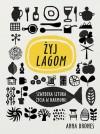 Żyj Lagom. Szwedzka sztuka życia w harmonii